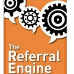 The Referral Engine: Teaching Your Business How to Market Itself